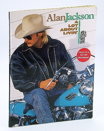 Alan Jackson A Lot About Livin Living And A Little Bout About